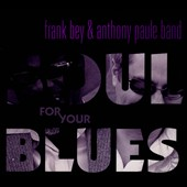 Frank Bey/Anthony Paule Band/Frank Bey & Anthony Paule Band: Soul for Your Blues [Digipak]