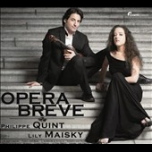 Opera Breve - transcriptions for violin & piano from L'Elisir d'Amore; Porgy and Bess; Eugen Onegin, Barber of Sevilli etc. / Philippe Quint, violin; Lily Maisky, piano
