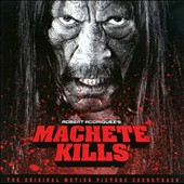 Original Soundtrack: Machete Kills [Original Motion Picture Soundtrack]