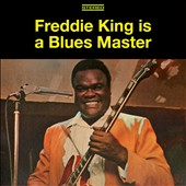 Freddie King: Freddie King Is a Blues Master