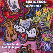 Music from Armenia for Cello and Piano by Artiunian, Babajanian, Gomidas / Patil Harboyan, piano; Heather Tuach, cello