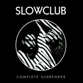 Slow Club (England): Complete Surrender