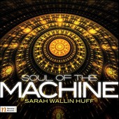 Sarah Wallin Huff: Soul of the Machine; Courage Triptych; Gypsy Wanderer; Counterpoint Invariable; Adore / Petr Vronsky