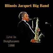 Illinois Jacquet/Illinois Jacquet Big Band: Live in Burghausen 1996