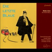 Walter Arlen (b.1920): Die Letzte Blaue - Solo piano pieces, songs and chamber works / Rebecca Nelsen, soprano; Daniel Wnukowski, piano; Daniel Hope, violin; Christian Immler, baritone