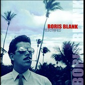 Boris Blank: Electrified [Deluxe Edition]
