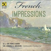 French Impressions - U.S. Air Force Band Plays Music of Ravel, Saint-Saëns, Debussy, Chabrier et al. / U.S. Air Force Band; Col. Lowell E. Graham