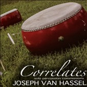 Correlates: Solo Percussion Commissions / Joseph Van Hassel, percussion