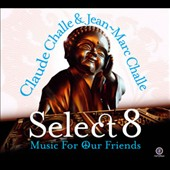 Claude Challe/Jean Marc-Challe: Music for Our Friends: Select 2008