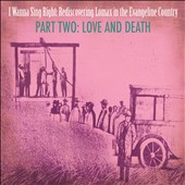 Various Artists: I wanna Sing Right : Rediscovering Lomax in the Evangeline Country, Love & Death, Pt. 2 [Slipcase]