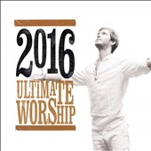 Various Artists: Ultimate Worship 2016