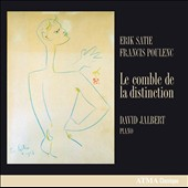 Piano music of Erik Satie & Francis Poulenc: 'Le Comble de la Distinction' / David Jalbert, piano