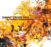 Danny Green Trio/Danny Green: Altered Narratives [Digipak]