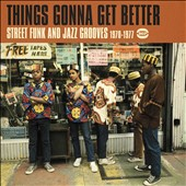 Various Artists: Things Gonna Get Better: Street Funk and Jazz Grooves 1970-1977