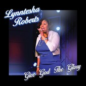 Lynntesha Roberts: Give God the Glory