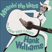 Hank Williams: Moanin' the Blues/I Saw the Light *