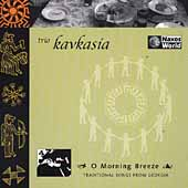Kavkasia: O Morning Breeze: Traditional Songs from Georgia