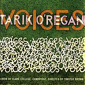 Voices - Music of Tarik O'Regan / Timothy Brown, Choir of Clare College