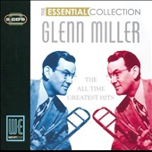 Glenn Miller: The Essential Collection