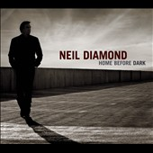 Neil Diamond: Home Before Dark [Digipak]