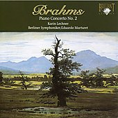Brahms: Piano Concerto no 2, Pieces for Piano Op. 119 / Lechner, Marturet, Berlin SO