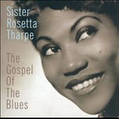 Sister Rosetta Tharpe: The Gospel of Blues