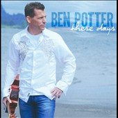 Ben Potter: These Days