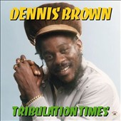 Dennis Brown: Tribulation Times
