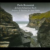 Johann Sebastian Bach: Sonatas & Partitas for Solo Violin / Pavlo Beznosiuk, violin