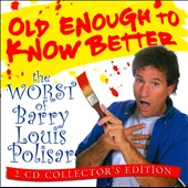 Barry Louis Polisar: Old Enough to Know Better: The Worst of Barry Louis Polisar *
