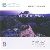 Andrew Schultz (b.1960): Orchestral Works / Richard Mills, Tasmanian SO