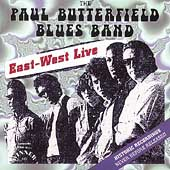 The Paul Butterfield Blues Band: East-West Live