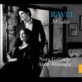 Ravel: M&eacute;lodies / Nora Gubisch, mezzo-soprano; Alain Altinoglu, piano