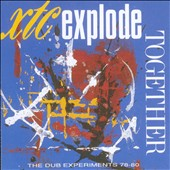 XTC: Explode Together: The Dub Experiments 1978-1980