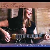 Kip Traylor: A Lot of Life to Live [Digipak]