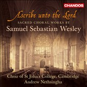 Ascribe Unto the Lord - Sacred Choral Works of Samuel Wesley / Choir of St. John's College