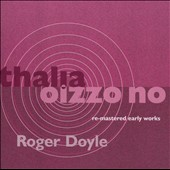 Roger Doyle: Thalia; Oizzo No [Remastered] / Roger Doyle: piano, electronic, concrete sounds, drum kit