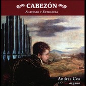 Organ works by Antonio de Cabezón: 'Soft and Extravagant' / Andrés Cea, organ
