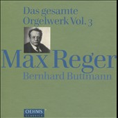 Max Reger: Complete Works for Organ, Vol. 3 / Bernhard Buttmann, organ