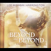 Lee Mirabai Harrington: Beyond the Beyond: A Mantra Music Experience [Digipak]