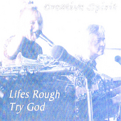 Creative Spirit: Lifes Rough Try God