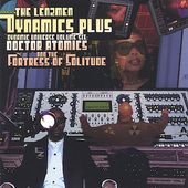 Dynamics Plus: Doctor Atomics and the Fortress of Solitude *