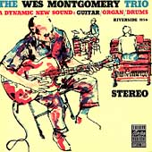 The Wes Montgomery Trio/Wes Montgomery: A Dynamic New Sound: Guitar/Organ/Drums