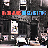 Elmore James: The Sky Is Crying