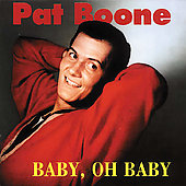 Pat Boone: Baby, Oh Baby