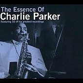 Charlie Parker Septet/Charlie Parker with Strings/Charlie Parker (Sax): Essence Of