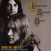 The Incredible String Band: Across the Airwaves: BBC Radio Recordings 1969-1974 [Remaster]