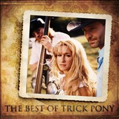 Trick Pony: The Best of Trick Pony *