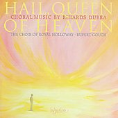 Dubra: Hail, Queen of Heaven; Choral Music / Rupert Gough, Alexander Norman, Choir of Royal Holloway
