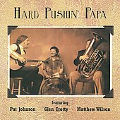 Glen Crotty/Pat Johnson (Guitar)/Matthew Wilson: Hard Pushin' Papa [Digipak]